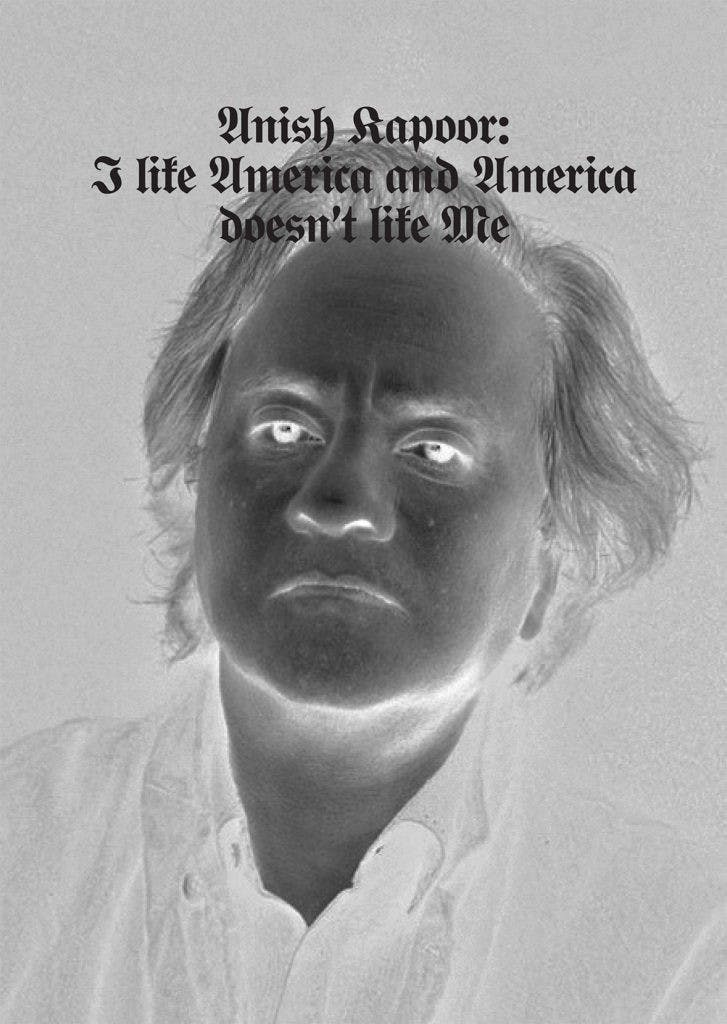 Anish Kapoor, I Like America and America Doesn't Like MeImage: Anish Kapoor